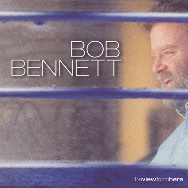 Bob Bennett: The View From Here